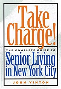 Take Charge!: The Complete Guide to Senior Living in York City by NYU Press