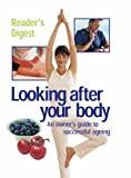 Reader's Digest Looking After Your Body: Owners Guide to Successful Ageing (Readers Digest)