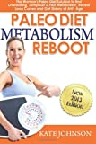 Kate Johnson Paleo Diet Metabolism Reboot: The Woman's Paleo Diet Solution to End Overeating, Jumpstart a Fast Metabolism, Reveal Lean Curves and Get Skinny at ANY ... Primal Diet Solutions for Women Books)