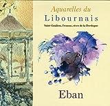 echange, troc Eban - Aquarelles du Libournais : Saint-Emilion, Fronsac, rives de la Dordogne