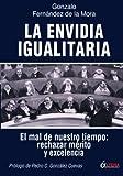 img - for La Envidia Igualitaria: El mal de nuestro tiempo: rechazar merito y excelencia (Spanish Edition) book / textbook / text book