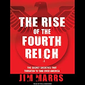 The Rise of the Fourth Reich: The Secret Societies That Threaten to Take Over America | [Jim Marrs]