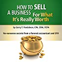 How to Sell a Business for What It's Really Worth: No-Nonsense Secrets from a Forensic Accountant and CFO (       UNABRIDGED) by Gerry T. Pandaleon Narrated by Geraldine T. Pandaleon