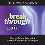 Break Through Pain: How to Relieve Pain Using Powerful Meditation Techniques | Shinzen Young