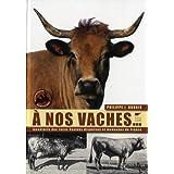 A nos vaches... : Les races bovines disparue et menacées de France