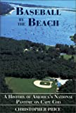 Baseball by the Beach: A History of Americas National Pastime on Cape Cod