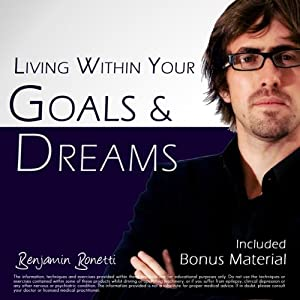 Living Within Your Goals & Dreams with Hypnosis: Plus Bestselling Deep Relaxation Audio | [Benjamin P Bonetti]