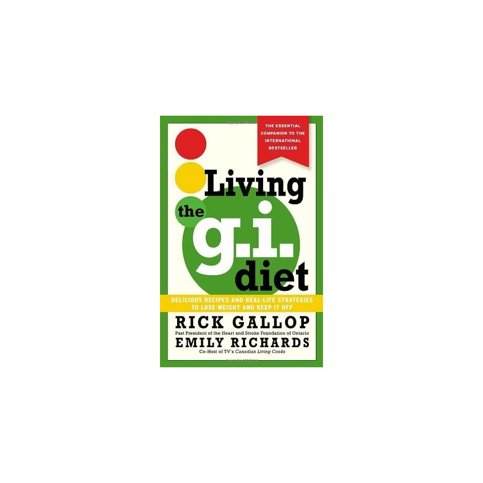 Living the G. I. Diet Delicious Recipes and Real Life