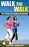 img - for Walking for Weight Loss Series: Walk the Walk - The 10,000 Step Walking Revolution (Walking for Weight Loss - 10,000 Step Walking System - Walking for Fitness) book / textbook / text book