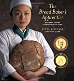 The Bread Baker's Apprentice: Mastering the Art of Extraordinary Bread (1580082688) by Peter Reinhart