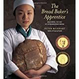 The Bread Baker's Apprentice: Mastering the Art of Extraordinary Breadby Peter Reinhart