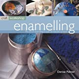 cover of Enamelling: The Art of Enamelling in Over 25 Beautiful Projects (Craft Workshop)