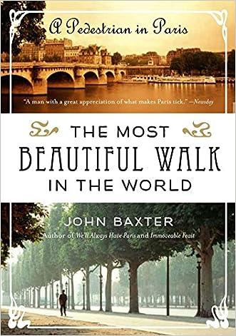 The Most Beautiful Walk in the World: A Pedestrian in Paris written by John Baxter