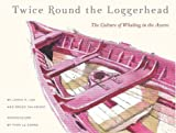 img - for Twice Round the Loggerhead: The Culture of Whaling in the Azores book / textbook / text book