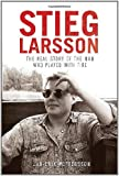 Stieg Larsson: The Real Story of the Man Who Played with Fire