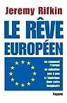 Le r�ve europ�en : Ou comment l'Europe se substitue peu � peu � l'Am�rique dans notre imaginaire par Rifkin