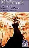 Les danseurs de la fin des temps, Tome 1 : Une chaleur venue d'ailleurs par Michael Moorcock