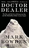 Mark Bowden Doctor Dealer: The Rise and Fall of an All-American Boy and His Multimillion-Dollar Cocaine Empire