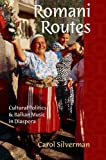 Carol Silverman Romani Routes: Cultural Politics and Balkan Music in Diaspora (American Musicspheres)