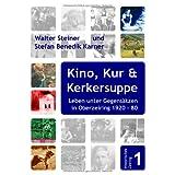 """Kino, Kur und Kerkersuppe. Leben unter Gegens�tzen in Oberzeiring 1920-1980von """"Walter Steiner"""""""