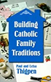 img - for Building Catholic Family Traditions book / textbook / text book