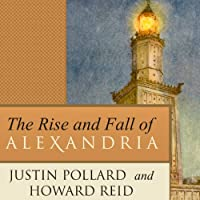The Rise and Fall of Alexandria: Birthplace of the Modern Mind (       UNABRIDGED) by Justin Pollard, Howard Reid Narrated by Simon Vance