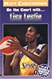 On the Court With. . .lisa Leslie (Athlete Biographies) (0316142166) by Christopher, Matt