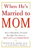img - for When He's Married to Mom: How to Help Mother-Enmeshed Men Open Their Hearts to True Love and Commitment book / textbook / text book