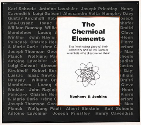 The Chemical Elements: The Fascinating Story of Their Discovery and of the Famous Scientists Who Discovered Them