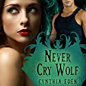 Never Cry Wolf: Night Watch, Book 4 (       UNABRIDGED) by Cynthia Eden Narrated by Tanya Eby