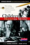 Children Want to Write: Donald Graves and the Revolution in Childrens Writing