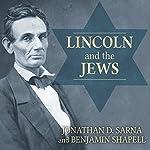 Lincoln and the Jews: A History | Jonathan D. Sarna,Benjamin Shapell