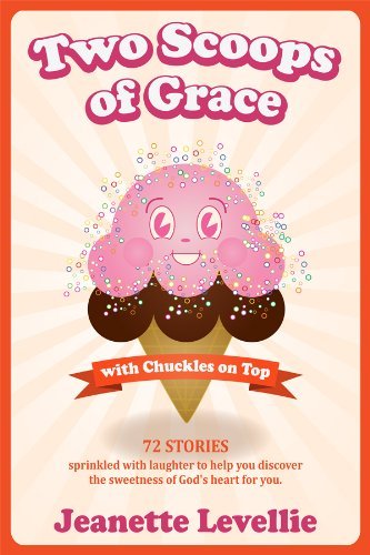 Two Scoops of Grace with Chuckles on Top: Sweet, Funny Reminders of God's Heart for You (