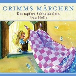Das tapfere Schneiderlein / Frau Holle (Grimms Märchen) Hörspiel