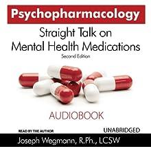 Psychopharmacology: Straight Talk on Mental Health Medications, 2nd Edition (       UNABRIDGED) by Joseph Wegmann, R.Ph. LCSW Narrated by Joseph Wegmann
