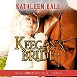 Keegan's Bride: Mail Order Brides of Texas, Book 2 | Kathleen Ball