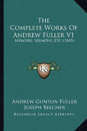 The Complete Works of Andrew Fuller V1: Memoirs, Sermons, Etc. (1845)