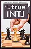 The True INTJ (The True Guides to the Personality Types)