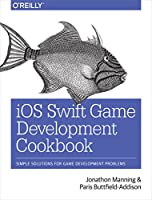 iOS Swift Game Development Cookbook: Simple Solutions for Game Development Problems, 2nd Edition Front Cover