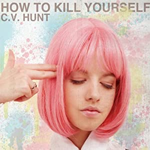 How to Kill Yourself | [C. V. Hunt]