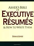 Asher's Bible of Executive Resumes and How to Write Them (0898158567) by Asher, Donald