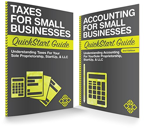 Taxes & Accounting for Small Businesses QuickStart Guides: The Simplified Beginner's Guides to Taxes & Accounting for Small Businesses