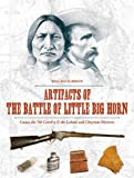 img - for Artifacts of the Battle of Little Big Horn: Custer, the 7th Cavalry & the Lakota and Cheyenne Warriors book / textbook / text book