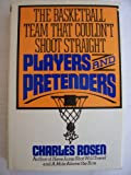Players and pretenders: The basketball team that couldn't shoot straight (003053786X) by Rosen, Charles