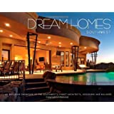 Dream Homes Southwest: An Exclusive Showcase of Southwest's Finest Architects, Designers and Builders