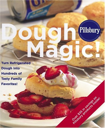 Pillsbury Dough Magic! Turn Refrigerated Dough Into Hundreds Of Tasty Family Favorites! front-495221