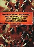 Conditioning, Spawning and Rearing of Fish With Emphasis on Marine Clownfish