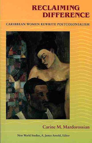 Reclaiming Difference: Caribbean Women Rewrite Postcolonialism (New World Studies)