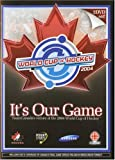 Its Our Game: Team Canadas Victory at the 2004 World Cup of Hockey
