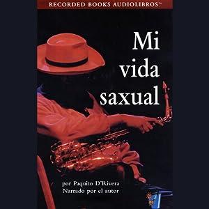 Mi Vida Saxual [My Sax Life] (Texto Completo) Hörbuch